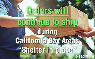 "Orders will continue to ship during California Bay Area ""Shelter-in-Place"""